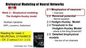 Biological Modeling of Neural Networks Week 2 Biophysical