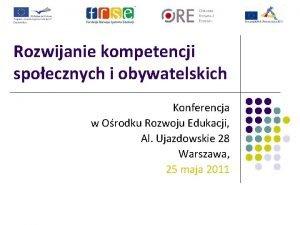 Rozwijanie kompetencji spoecznych i obywatelskich Konferencja w Orodku