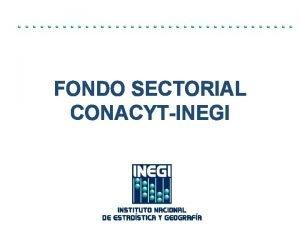 FONDO SECTORIAL CONACYTINEGI Convocatoria La Convocatoria 1 se