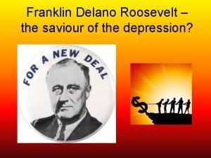 Franklin Delano Roosevelt the saviour of the depression