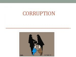 CORRUPTION Corruption What we will talk about International