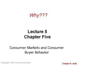 Why Lecture 5 Chapter Five Consumer Markets and