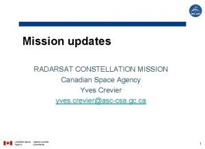 Mission updates RADARSAT CONSTELLATION MISSION Canadian Space Agency