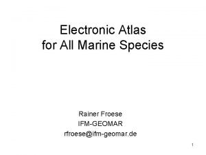 Electronic Atlas for All Marine Species Rainer Froese