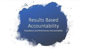 Results Based Accountability Population and Performance Accountability Population