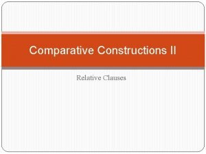 Comparative Constructions II Relative Clauses Relative Clauses Relative