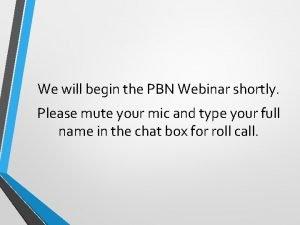 We will begin the PBN Webinar shortly Please