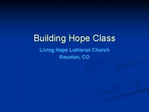 Building Hope Class Living Hope Lutheran Church Reunion
