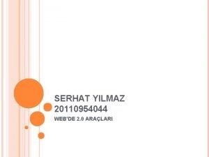 SERHAT YILMAZ 20110954044 WEBDE 2 0 ARALARI WEB
