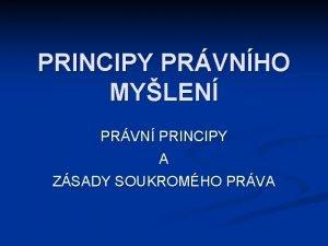 PRINCIPY PRVNHO MYLEN PRVN PRINCIPY A ZSADY SOUKROMHO