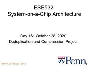 ESE 532 SystemonaChip Architecture Day 16 October 28