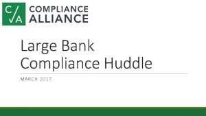 Large Bank Compliance Huddle MARCH 2017 Recent Exams