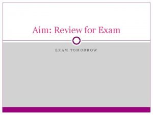 Aim Review for Exam EXAM TOMORROW Properties of