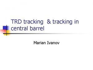 TRD tracking tracking in central barrel Marian Ivanov