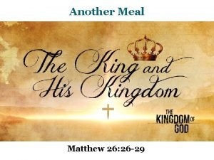 Another Meal Matthew 26 26 29 another Meal