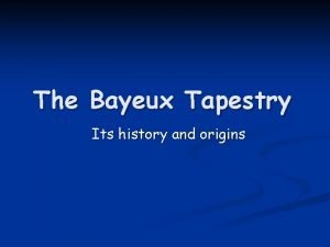 The Bayeux Tapestry Its history and origins Origins