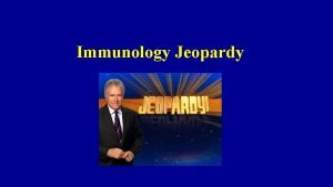Immunology Jeopardy Introduction to Immunology Cells and Tissues
