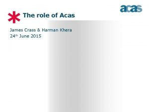 The role of Acas James Crass Harman Khera