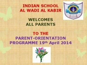 INDIAN SCHOOL AL WADI AL KABIR WELCOMES ALL