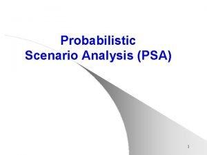 Probabilistic Scenario Analysis PSA 1 PSA History In