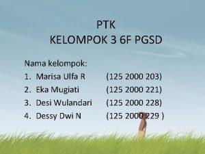PTK KELOMPOK 3 6 F PGSD Nama kelompok