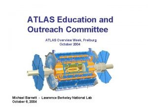ATLAS Education and Outreach Committee ATLAS Overview Week