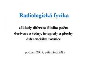 Radiologick fyzika zklady diferencilnho potu derivace a teny