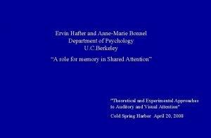Ervin Hafter and AnneMarie Bonnel Department of Psychology