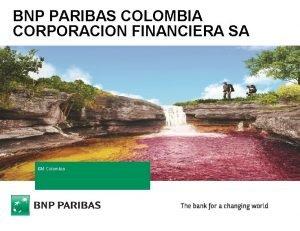 BNP PARIBAS COLOMBIA CORPORACION FINANCIERA SA GM Colombia