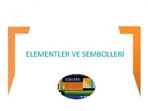 ELEMENTLER VE SEMBOLLER 1 Elementler ve Sembolleri SAF