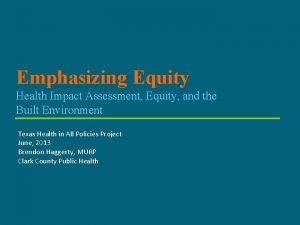 Emphasizing Equity Health Impact Assessment Equity and the
