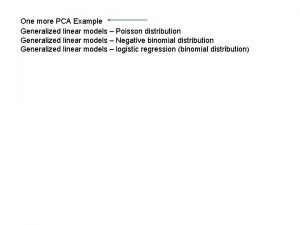 One more PCA Example Generalized linear models Poisson