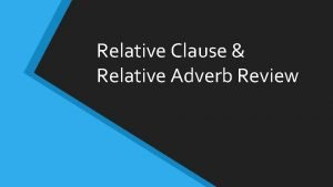 Relative Clause Relative Adverb Review What is a