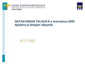 SATAKUNNAN TALOUS 6 marraskuu 2005 Nykytila ja lhiajan