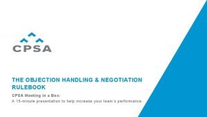 THE OBJECTION HANDLING NEGOTIATION RULEBOOK CPSA Meeting in