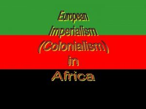 Imperialism In Africa Imperialism Forcing or imposing your