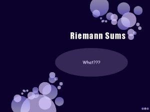 Riemann Sums What is a Riemann Sum Takes