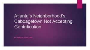 Atlantas Neighborhoods Cabbagetown Not Accepting Gentrification BY MIKAYLA