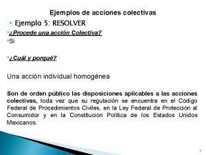 Ejemplos de acciones colectivas Ejemplo 5 RESOLVER Procede