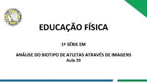 EDUCAO FSICA 1 SRIE EM ANLISE DO BIOTIPO