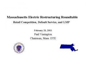 Massachusetts Electric Restructuring Roundtable Retail Competition Default Service