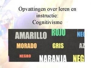 Opvattingen over leren en instructie Cognitivisme Van visie