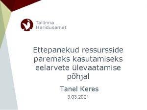 Ettepanekud ressursside paremaks kasutamiseks eelarvete levaatamise phjal Tanel