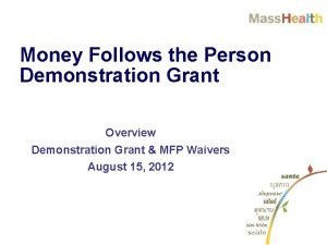 Money Follows the Person Demonstration Grant Overview Demonstration