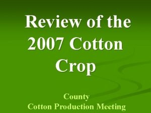 Review of the 2007 Cotton Crop County Cotton