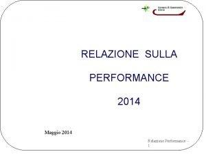 RELAZIONE SULLA PERFORMANCE 2014 Maggio 2014 Relazione Performance