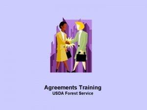 Agreements Training USDA Forest Service PROCUREMENT vs AGREEMENT