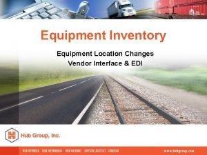 Equipment Inventory Equipment Location Changes Vendor Interface EDI