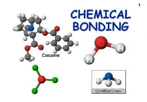 CHEMICAL BONDING Cocaine 1 Chemical Bonding Problems and
