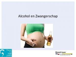 Alcohol en Zwangerschap INHOUD Alcoholgebruik in Nederland Alcohol